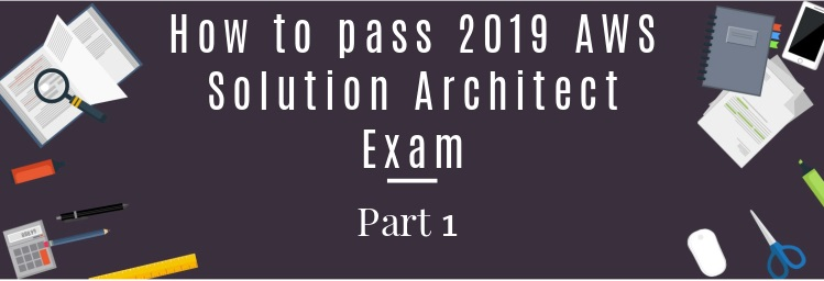 How to pass your 2019 AWS Certified Solutions Architect
